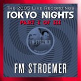 FM STROEMER - The 2005 Live Recordings  - Tokyo Nights Part I of III | www.fmstroemer.de