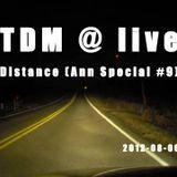 TDM @ live 2012-08-06 - Distance (Ann Special #9)