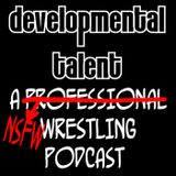 Developmental Talent Episode 47: Lucha Underground 2