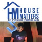 House Matters:Best of 2019 Mixed By Brother James