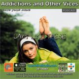 Addictions and Other Vices 502  – Days Like These!!!