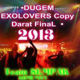 ♫DUGEM♫ COPY DARAT FINAL 2013♫ EXOLOVERMANIA