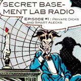 Secret Basement Laboratory Radio, Episode One: Private Dicks and Smart Alecks