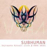 Subhuman - Vajrayana Rituals (Live @ WAHA 2018)