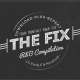 The Fix Volume 2 (R&B Compilation) - Mixed By DJ Pauly C & Moustard