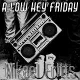 A Low Key Friday