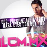 002 Preguntale a Tony Dark Eyes con Boy Toy