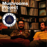MUSHROOMS PROJECT - SPACE RITUAL PODCAST