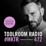 Toolroom Radio EP472 - Presented by Mark Knight