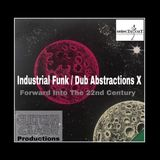 Industrial Funk / Dub Abstractions X - Forward Into The 22nd Century