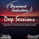 Basement Seduction // 025 // Deep Sessions by Deejay Chaotic