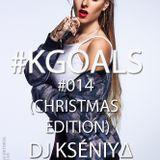 DJ KSENIYA KESS - #KGOALS #014  (Christmas/New Year Edition)