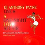 DJ Anthony Payne Live @ One Night Love Affair 22/08/2015