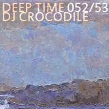 Dj Crocodile - Deep Time 052 - 053
