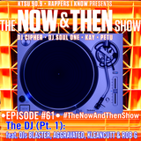 The Now & Then Show #061 (The DJ: Pt. 1)
