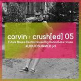crush[ed] 05  #LIQUIDSUMMER pt1