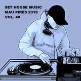 SET HOUSE MUSIC MAU PIRES 2018 VOL. 48