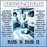 Reggaematic Rub-A-Dub Mix II