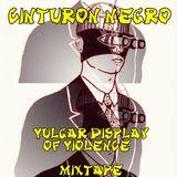 Cinturon Negro-Vulgar display of Violence