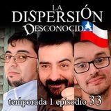 La Dispersión Desconocida programa 33