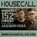 Housecall EP#152 (31/03/16) incl. a guest mix from Jaegerossa
