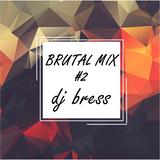 DjBress - BRUTAL MIX #2