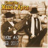Under the Mason's Apron Folk Show #67 Feb 2017