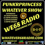 PunkrPrincess Whatever Show recorded live 5/2/20 only at whatever68.com