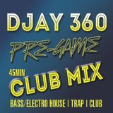 DJay 360 Pre-Game Club Mix - Soulful, Bass, Funky, Electro House, Trap, and Jersey Club
