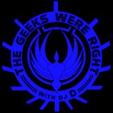 The Geeks Were Right with DJ D | 06.12.16 | 3p04.76vvr.kffp | 2 Hours