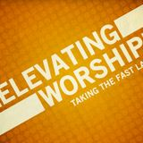 Elevating Your Worship