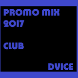 DVICE - PROMO MIX 2017 // CLUB TIME