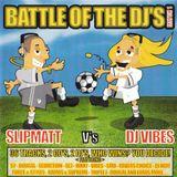 Battle Of The DJs (Match 1) - Slipmatt Vs Vibes (Cd1) Slipmatt