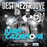 Destine2grooveMixshow - w/ Juan Cazanova & Dj Reckonize