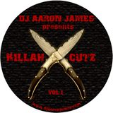 DJ AARON JAMES PRESENTS - KILLAH CUTZ VOL.1