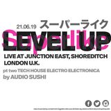 Level Up House / Electro Mix - Live at Junction East London UK 21.06.19 Audio Sushi DJs PT. 2