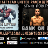 KENNY ROBLES TALKS SATURDAY'S FIGHT AT THE BARCLAY'S CENTER & MIKEY VS GARCIA