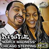 DJ Sutle - March Madness #3 - Chicago Stepping Mix
