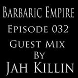 Barbaric Empire 032 (Guest Mix By Jah Killin)