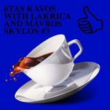 6TAS KAVOS WITH LAKRICA AND MAVROS SKYLOS #3