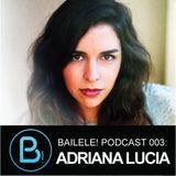 BAILELE! PODCAST 003: ADRIANA LUCIA