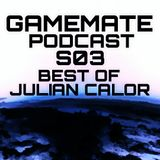Gamemate Podcast S03 - Best of Julian Calor