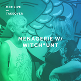 Menagerie Presents: Withc*unt w/ Guests (IWD) - Thursday 8th March 2018 - MCR Live Residents
