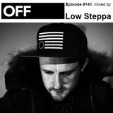 OFF Recordings Podcast Episode #141, mixed by Low Steppa