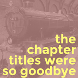 The Chapter Titles Were So Goodbye