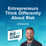 Entrepreneurs Think Differently About Risk | EP 90
