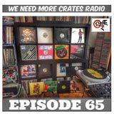 We Need More Crates Radio - Episode 65