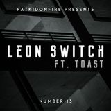 FatKidOnFire Presents #13 - Leon Switch ft. Toast