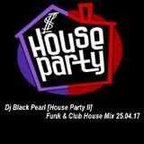 Dj Black Pearl [House Party II] Funk & Club House Mix 25.04.17