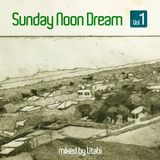 Sunday Noon Dream - Volume 1 [ mixed by Utabi ]